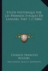 Etude Historique Sur Les Premiers Eveques de Langres, Part 1-2 (1886) - Charles Francois Roussel