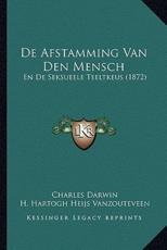de Afstamming Van Den Mensch - Professor Charles Darwin
