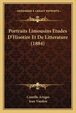 Portraits Limousins Etudes D'Hisotire Et de Litterature (1884) - Camille Artiges