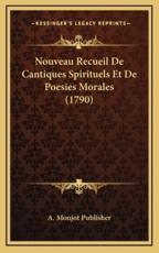 Nouveau Recueil de Cantiques Spirituels Et de Poesies Morales (1790) - A Monjot Publisher