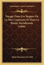 Voyage Dans Les Steppes de La Mer Caspienne Et Dans La Russie Meridionale (1860) - Adele Hommaire De Hell