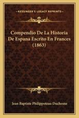 Compendio de La Historia de Espana Escrito En Frances (1863) - Jean Baptiste Philippoteau Duchesne