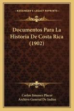 Documentos Para La Historia de Costa Rica (1902) - Carlos Jimenez Placer