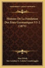Histoire de La Fondation Des Etats Germaniques V1-2 (1873) - Max Wirth