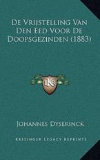 de Vrijstelling Van Den Eed Voor de Doopsgezinden (1883) - Johannes Dyserinck
