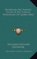 Repertoire Des Plantes Utiles Et Des Plantes Veneneuses Du Globe (1836) - Edouard Adolphe Duchesne
