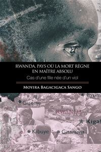 RwandaPays Où La Mort Règne En Maître Absolu - Moyira Bagacigaca Sango