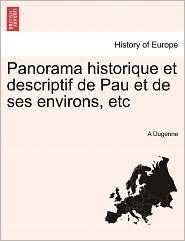 Panorama Historique Et Descriptif De Pau Et De Ses Environs, Etc - A Dugenne