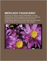 Mercado Financeiro: Bolsas de Valores, Crises Financeiras, Titulos Financeiros, Crise Economica de 2008-2009, Crise Do Subprime - Fonte Wikipedia