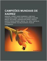 Campeoes Mundiais de Xadrez: Emanuel Lasker, Garry Kasparov, Jose Raul Capablanca, Bobby Fischer, Alexander Alekhine, Mikhail Botvinnik - Fonte Wikipedia