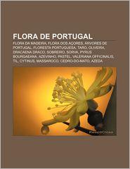 Flora de Portugal: Flora Da Madeira, Flora DOS Acores, Arvores de Portugal, Floresta Portuguesa, Taro, Oliveira, Dracaena Draco, Sobreiro - Fonte Wikipedia