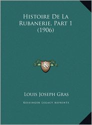 Histoire de La Rubanerie, Part 1 (1906) - Louis Joseph Gras