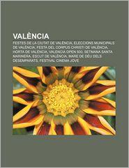 Valencia: Festes de La Ciutat de Valencia, Eleccions Municipals de Valencia, Festa del Corpus Christi de Valencia, Horta de Vale - Font Wikipedia