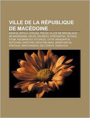 Ville De La R Publique De Mac Doine - Source Wikipedia, Livres Groupe (Editor)