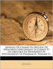 Annales De Chimie Ou Recueil De M moires Concernant La Chimie Et Les Arts Qui En D pendent Et Sp cialement La Pharmacie, Volume 2. - Anonymous