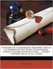 Histoire De L'Astronomie Moderne - Jean Sylvain Bailly