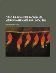 Description Des Monnaies Merovingiennes Du Limousin - Maximin Deloche