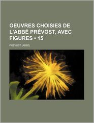 Oeuvres Choisies de L'Abb PR Vost, Avec Figures (15) - Pr Vost