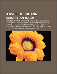 Uvre De Johann Sebastian Bach - Source Wikipedia, Livres Groupe (Editor)