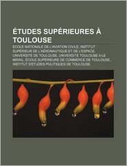 Tudes Sup Rieures Toulouse - Source Wikipedia, Livres Groupe (Editor)