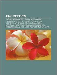 Tax reform: Flat tax, Association pour la taxation des transactions financi res et pour l'action citoyenne, Land value tax, Value added tax - Source: Wikipedia