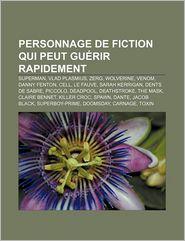 Personnage De Fiction Qui Peut Gu Rir Rapidement - Source Wikipedia, Livres Groupe (Editor)