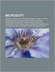 Microsoft: Mosaic, PC-DOS, Historia de Microsoft, Msn TV, Tabla de Asignacion de Achivos, Microsoft Security Essentials, Microsof - Fuente Wikipedia