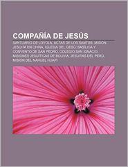 Compania de Jesus: Santuario de Loyola, Actas de Los Santos, Mision Jesuita En China, Iglesia del Gesu, Basilica y Convento de San Pedro - Source Wikipedia