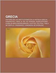 Grecia: Historia de Las Instituciones En La Antigua Grecia, Fanariotas, Lineal B, Sol de Vergina, Dodecate Smo, Pueblos Meglen