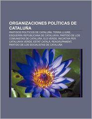 Organizaciones Politicas de Cataluna: Partidos Politicos de Cataluna, Terra Lliure, Esquerra Republicana de Catalunya - Source Wikipedia