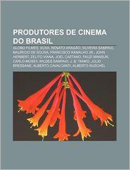 Produtores de Cinema Do Brasil: Globo Filmes, Xuxa, Renato Arag O, Silveira Sampaio, Mauricio de Sousa, Francisco Ramalho Jr, John Herbert - Fonte Wikipedia