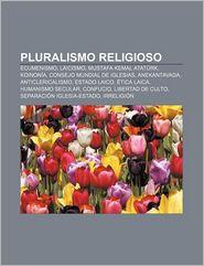 Pluralismo Religioso: Ecumenismo, Laicismo, Mustafa Kemal Ataturk, Koinonia, Consejo Mundial de Iglesias, Anekantavada, Anticlericalismo - Fuente Wikipedia
