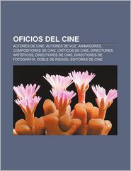 Oficios del Cine: Actores de Cine, Actores de Voz, Animadores, Compositores de Cine, Cr Ticos de Cine, Directores Art Sticos - Fuente Wikipedia