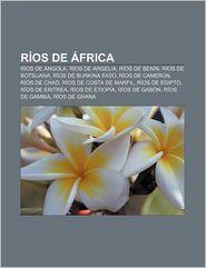 Rios de Africa: Rios de Angola, Rios de Argelia, Rios de Benin, Rios de Botsuana, Rios de Burkina Faso, Rios de Camerun, Rios de Chad - Fuente Wikipedia