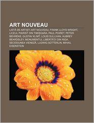 Art Nouveau: List de Arti Ti Art Nouveau, Frank Lloyd Wright, Liceul Piarist Din Timi Oara, Paul Poiret, Peter Behrens, Gustav Klim - Surs Wikipedia