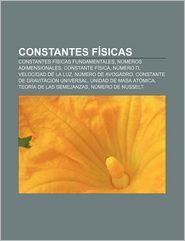 Constantes Fisicas: Constantes Fisicas Fundamentales, Numeros Adimensionales, Constante Fisica, Numero, Velocidad de La Luz - Fuente Wikipedia