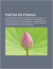 Poetas Da Franca: Vincent-Marie Vienot de Vaublanc, Victor Hugo, Jean Cocteau, Michel Leiris, Pierre Jean de Beranger, Gaston Bachelard - Fonte Wikipedia
