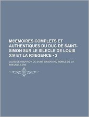 M Emoires Complets Et Authentiques Du Duc de Saint-Simon Sur Le Silecle de Louis XIV Et La R Egence (2 ) - Louis De Rouvroy De Saint-Simon