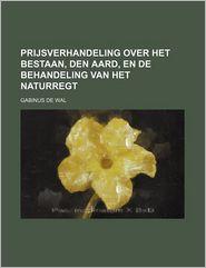 Prijsverhandeling Over Het Bestaan, Den Aard, En de Behandeling Van Het Naturregt - Gabinus De Wal