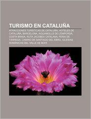 Turismo En Cataluna: Atracciones Turisticas de Cataluna, Hoteles de Cataluna, Barcelona, Aiguamolls de L'Emporda, Costa Brava - Fuente Wikipedia