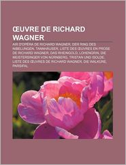 Uvre De Richard Wagner - Source Wikipedia, Livres Groupe (Editor)