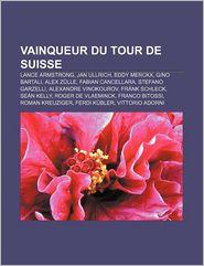 Vainqueur Du Tour De Suisse - Source Wikipedia, Livres Groupe (Editor)