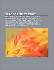 Ville De Pennsylvanie - Source Wikipedia, Livres Groupe (Editor)
