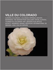 Ville Du Colorado - Source Wikipedia, Livres Groupe (Editor)