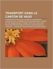Transport Dans Le Canton De Vaud - Source Wikipedia, Livres Groupe (Editor)