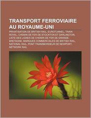Transport Ferroviaire Au Royaume-Uni - Source Wikipedia, Livres Groupe (Editor)