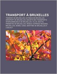 Transport Bruxelles - Source Wikipedia, Livres Groupe (Editor)