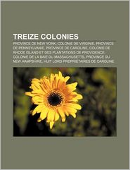 Treize Colonies - Source Wikipedia, Livres Groupe (Editor)