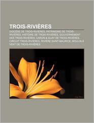 Trois-Rivi Res - Source Wikipedia, Livres Groupe (Editor)