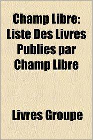 Champ Libre - Livres Groupe (Editor)